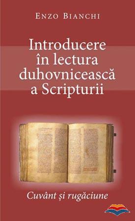 Enzo BIANCHI   Introducere in lectura duhovniceasca a Scripturii – Cuvant si rugaciune