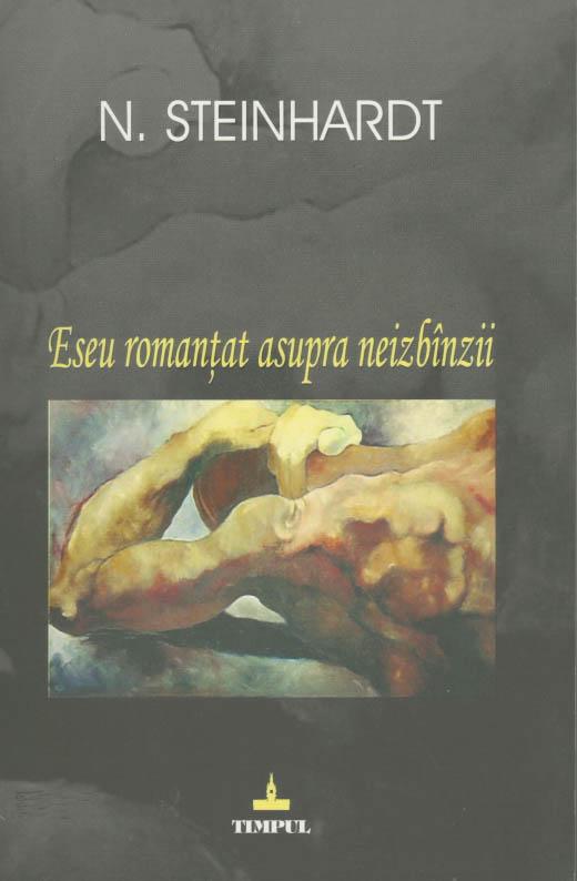 N. Steinhardt | Eseu romantat asupra neizbanzii