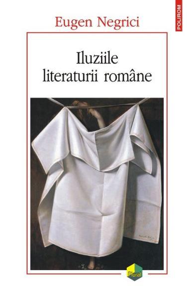 Eugen NEGRICI | Iluziile literaturii romane