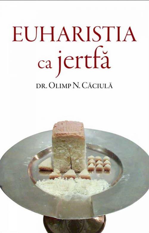 Euharistia ca jertfa, Dr. Olimp N. Caciula