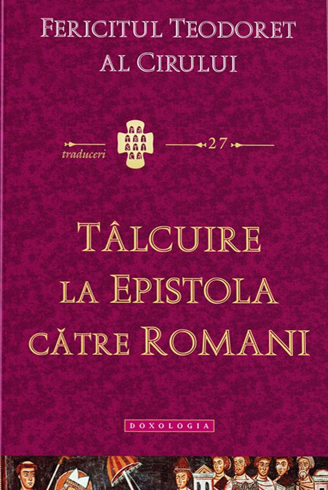 Fericitul Teodoret al Cirului - Talcuire la Epistola catre Romani