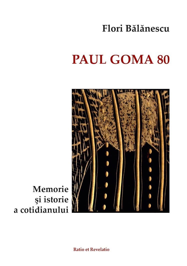 Flori BALANESCU   PAUL GOMA 80. Memorie si istorie a cotidianului