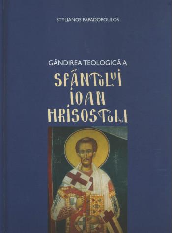 Gandirea teologica a Sfantului Ioan Hrisostom de Stelianos Papadopoulos