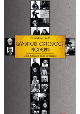 Ganditori ortodocsi moderni. De la Filocalie pana in prezent, Pr. Andrew Louth