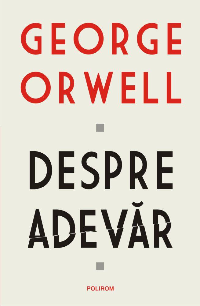 George ORWELL | Despre Adevar