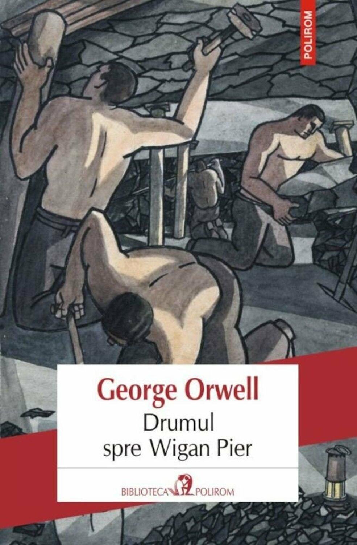 George ORWELL   Drumul spre Wigan Pier
