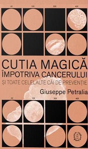 Giuseppe PETRALIA | Cutia magica impotriva cancerului si toate celelalte cai de preventie