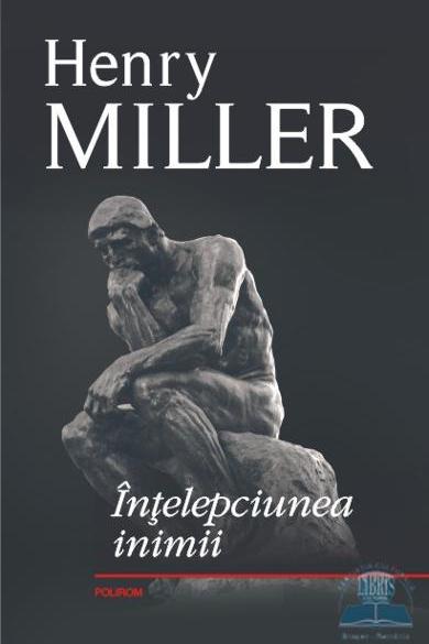 Henry MILLER | Intelepciunea inimii