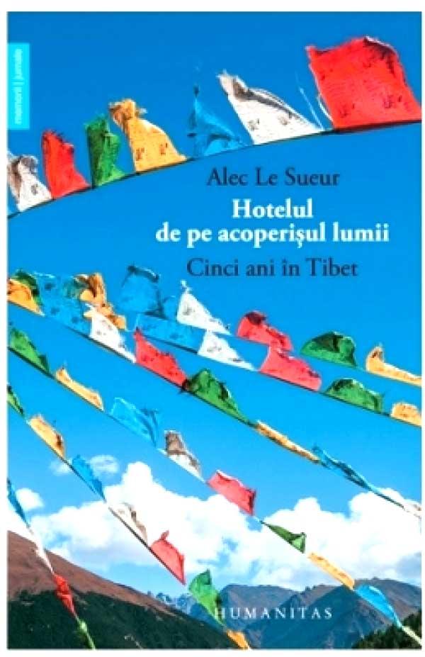 Hotelul de pe acoperisul lumii. Cinci ani in Tibet