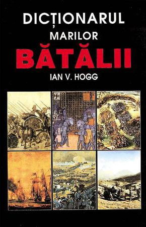 Ian V. HOGG - Dictionarul marilor batalii