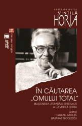 """In cautarea """"omului total"""". Mostenirea literara si spirituala a lui Vintila Horia"""