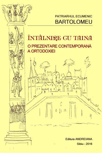 Intalnire cu taina. O prezentare contemporana a ortodoxiei - Patriarhul ecumenic Bartolomeu