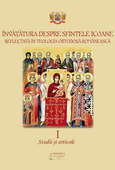 Invatatura despre sfintele icoane reflectata in teologia ortodoxa romaneasca. Studii si articole (vol. 1)
