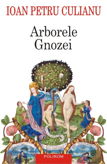 Ioan Petru CULIANU | Arborele Gnozei. Mitologia gnostica de la crestinismul timpuriu la nihilismul modern