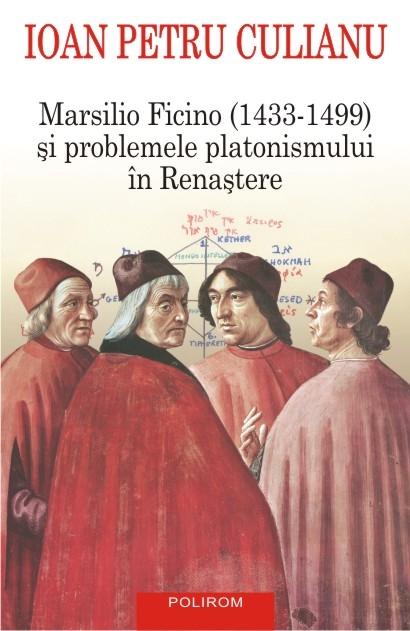 Ioan Petru CULIANU | Marsilio Ficino (1433-1499) si problemele platonismului in Renastere