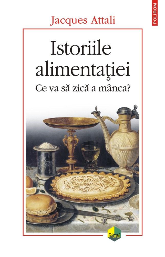 Jacques ATTALI | Istoriile alimentatiei. Ce va sa zica a manca?