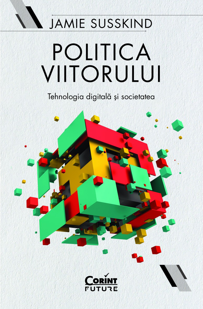 Jamie SUSSKIND   Politica viitorului. Tehnologia digitala si societate