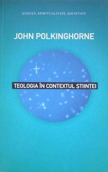 John POLKINGHORNE - Teologia in contextul stiintei