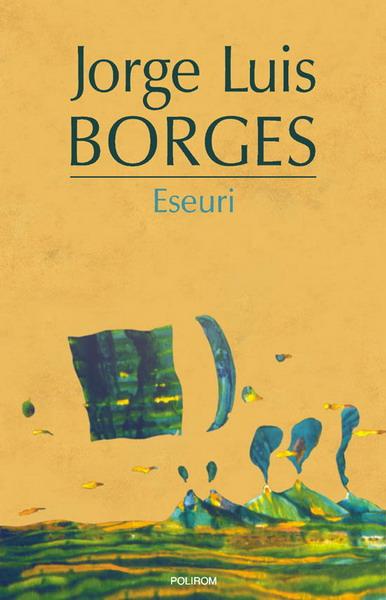 Jorge Luis BORGES | Eseuri |Discutii. Alte investigari. Noua eseuri dantesti. Borges oral. Biblioteca personala