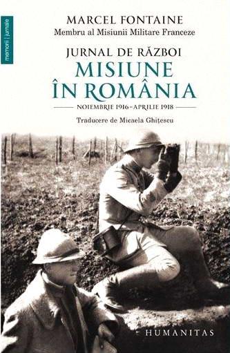 Jurnal de razboi. Misiune in Romania. Noiembrie 1916 – aprilie 1918 - Marcel Fontaine