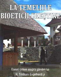 La temeliile bioeticii crestine. Eseuri critice asupra gandirii lui H. Tristram Engelhardts jr.