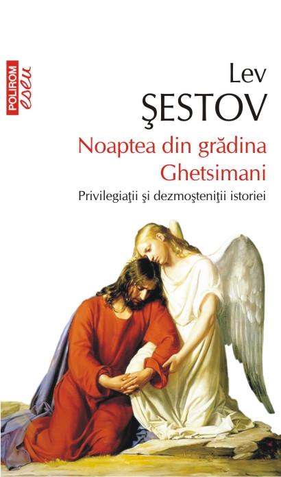 Lev SESTOV   Noaptea din gradina Ghetsimani. Privilegiatii si dezmostenitii istoriei