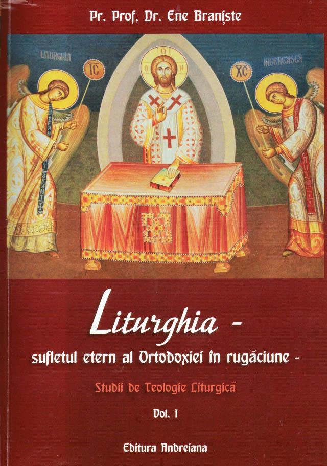 Liturghia, sufletul etern al Ortodoxiei in rugaciune. Studii de Teologie Liturgica, vol 1
