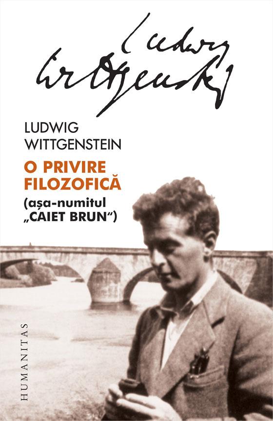 "Ludwig WITTGENSTEIN   O privire filozofica (asa-numitul ""CAIET BRUN"")"