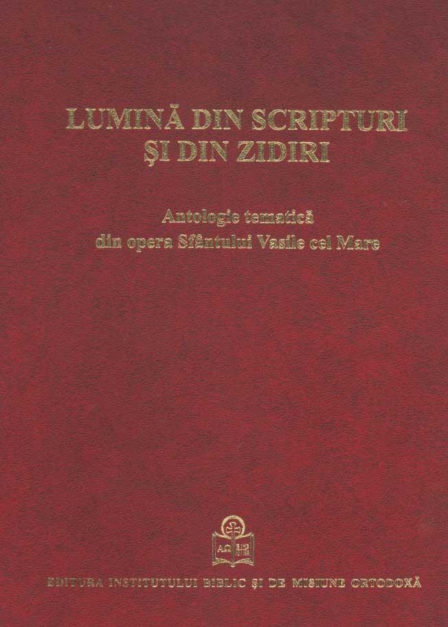 Lumina din scripturi si din zidiri. Antologie tematica din opera Sfantului Vasile cel Mare