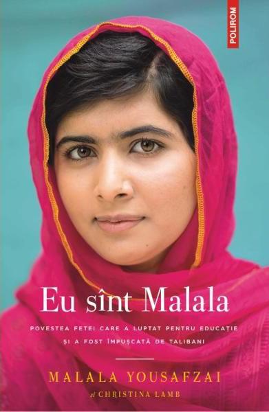 Malala YOUSAFZAI si Christina LAMB | Eu sunt Malala. Povestea fetei care a luptat pentru educatie si a fost impuscata de talibani