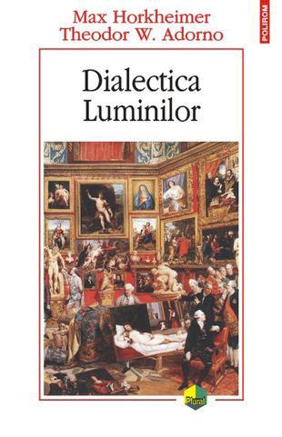 Max HORKHEIMER, Theodor W. ADORNO | Dialectica Luminilor. Fragmente filozofice