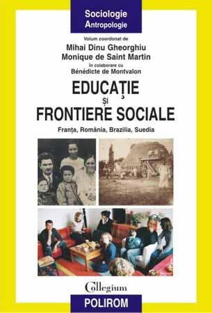 Mihai Dinu GHEORGHIU, Monique de SAINT MARTIN | Educatie si frontiere sociale, Franta, Romania, Brazilia, Suedia