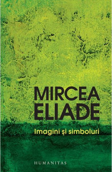 Mircea ELIADE   Imagini si simboluri. Eseu despre simbolismul magico-religios