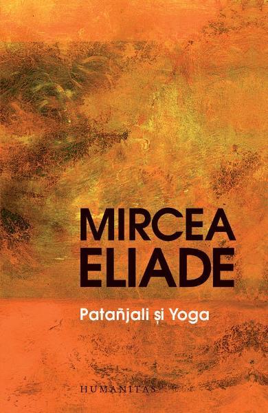 Mircea ELIADE | Patanjali si Yoga