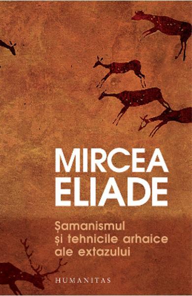 Mircea ELIADE | Samanismul si tehnicile arhaice ale extazului