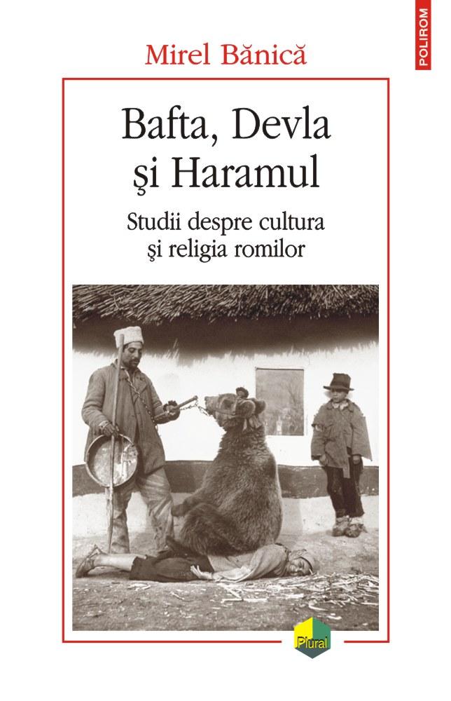 Mirel BANICA | Bafta, Devla si Haramul – Studii despre cultura si religia romilor