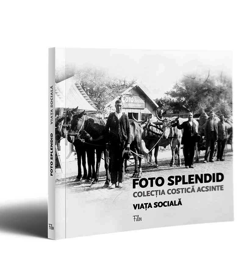 Foto Splendid / Colectia Costica Acsinte, vol. 1. Viata sociala
