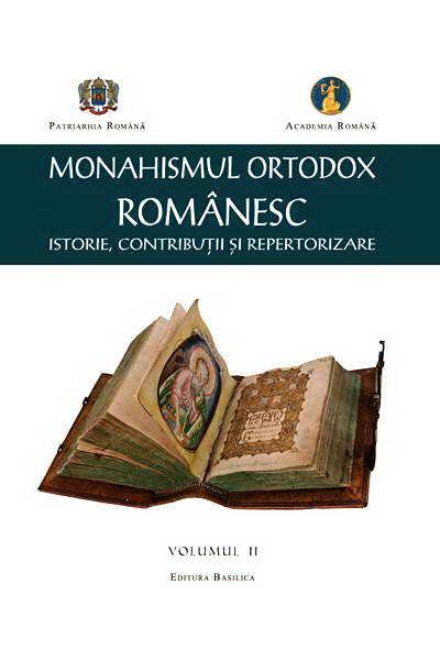 Monahismul ortodox romanesc. Istorie, contributii si repertorizare, vol 2