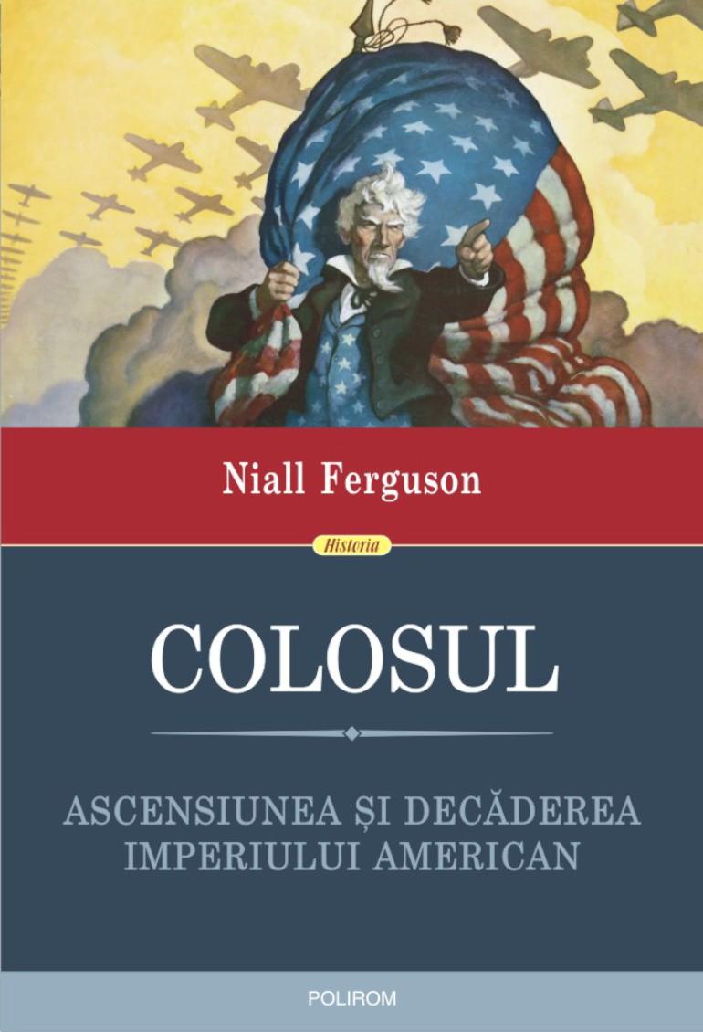 Niall FERGUSON | Colosul. Ascensiunea si decaderea Imperiului american