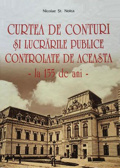 Nicolae St. NOICA | Curtea de Conturi si lucrarile publice controlate de aceasta – la 155 de ani