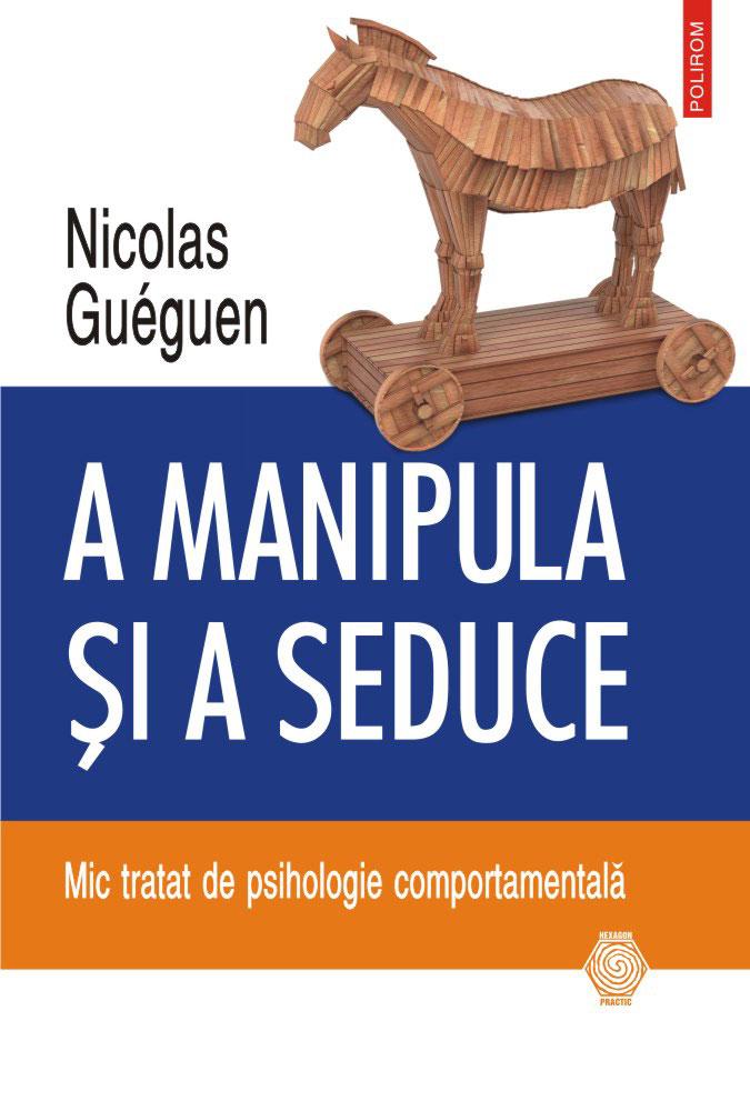 Nicolas GUEGUEN - A manipula si a seduce