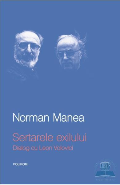 Norman MANEA | Sertarele exilului. Dialog cu Leon VOLOVICI
