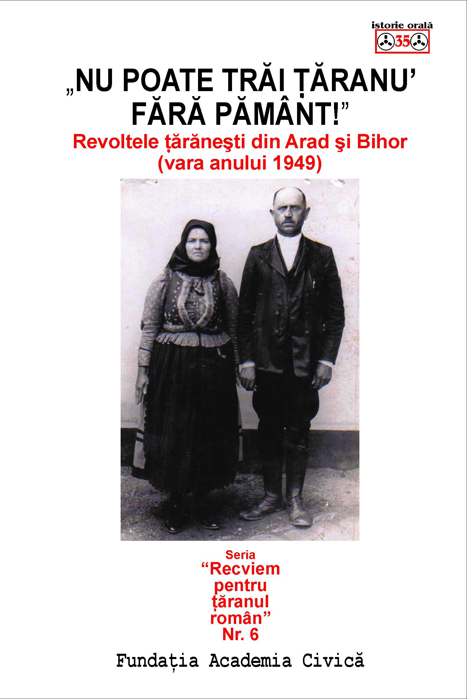 """Nu poate trai taranu' fara pamant!"". Revoltele taranesti din Arad si Bihor (vara anului 1949)"