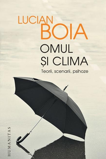 Omul si clima. Teorii, scenarii, psihoze - Lucian Boia