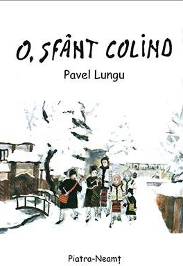 Pavel LUNGU  | O, sfant colind. Colinde inedite