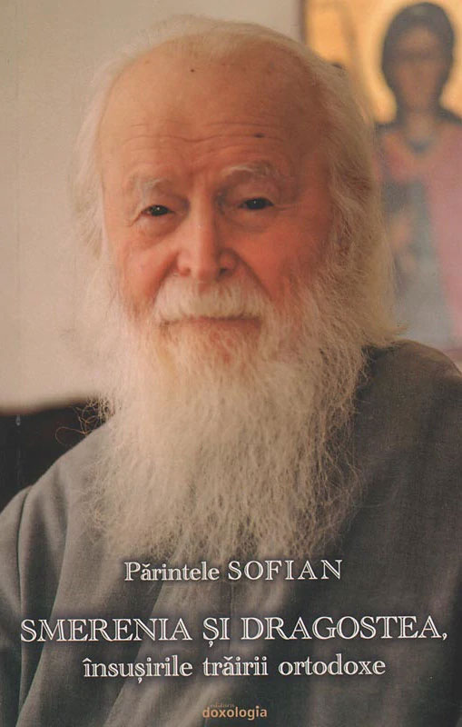Parintele SOFIAN - Smerenia si dragostea, insusirile trairii orodoxe