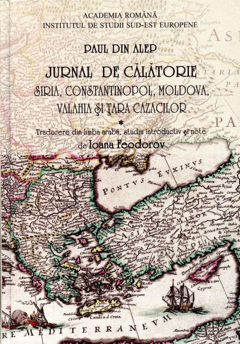 Paul din Alep - Jurnal de calatorie - Siria, Constantinopol, Moldova, Valahia si Tara Cazacilor