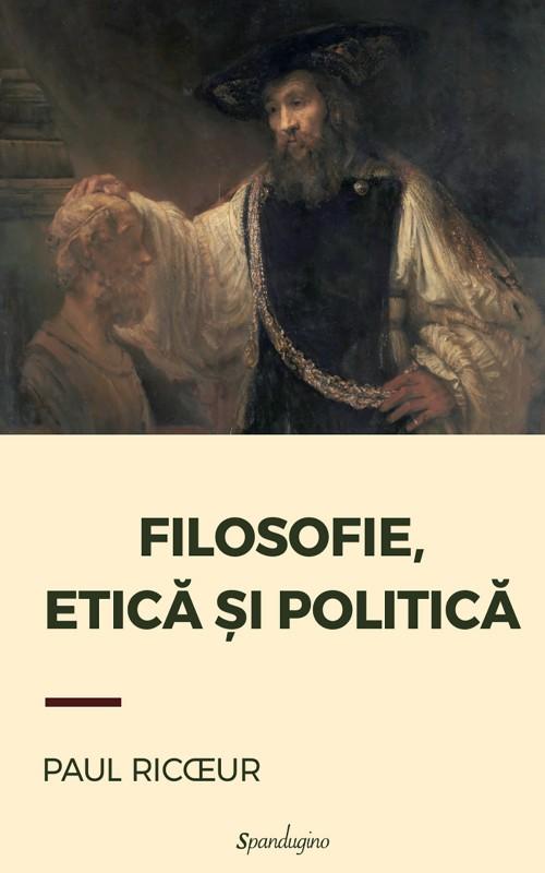 Paul RICOEUR | Filosofie, etica si politica. Interviuri si dialoguri