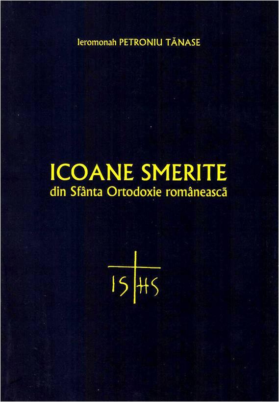 Icoane smerite din sfanta ortodoxie romaneasca de Ieromonah Petroniu Tanase