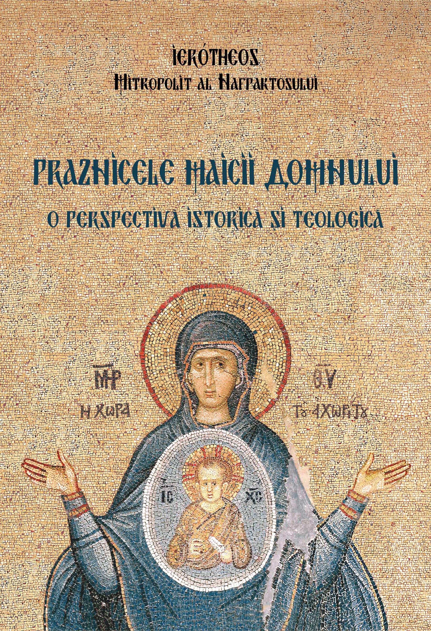 Praznicele Maicii Domnului. O perspectiva istorica si teologica/ Ierotheos Vlachos